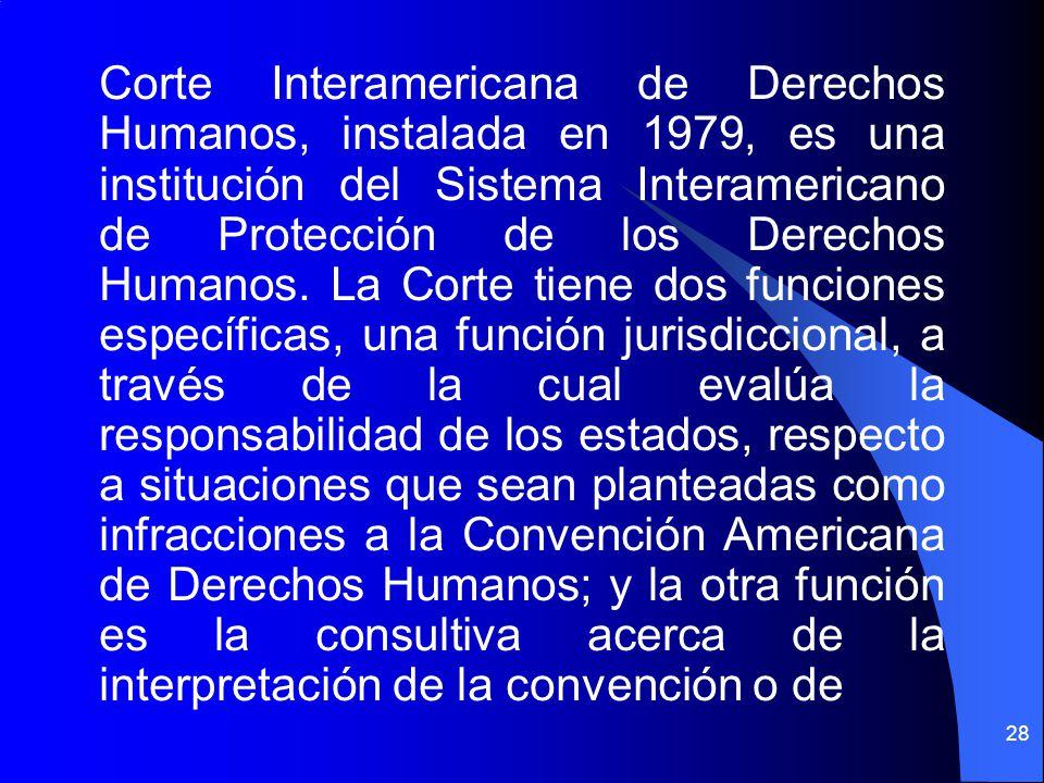 Corte Interamericana de Derechos Humanos, instalada en 1979, es una institución del Sistema Interamericano de Protección de los Derechos Humanos. La C