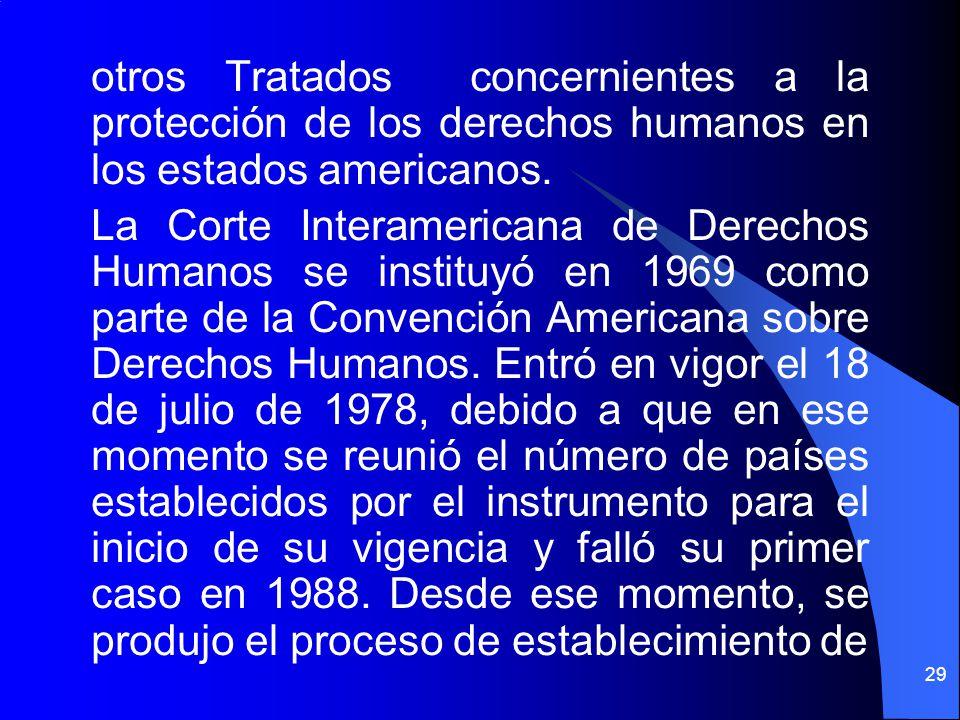 otros Tratados concernientes a la protección de los derechos humanos en los estados americanos. La Corte Interamericana de Derechos Humanos se institu