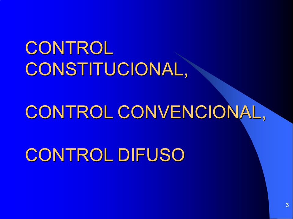 CONTROL CONSTITUCIONAL, CONTROL CONVENCIONAL, CONTROL DIFUSO 3