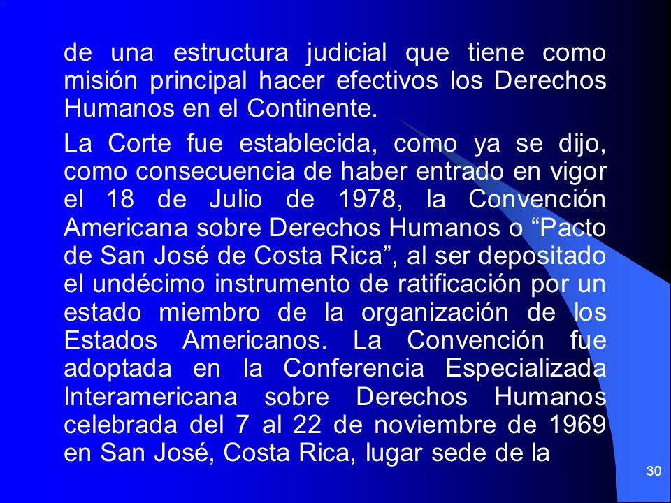de una estructura judicial que tiene como misión principal hacer efectivos los Derechos Humanos en el Continente. La Corte fue establecida, como ya se