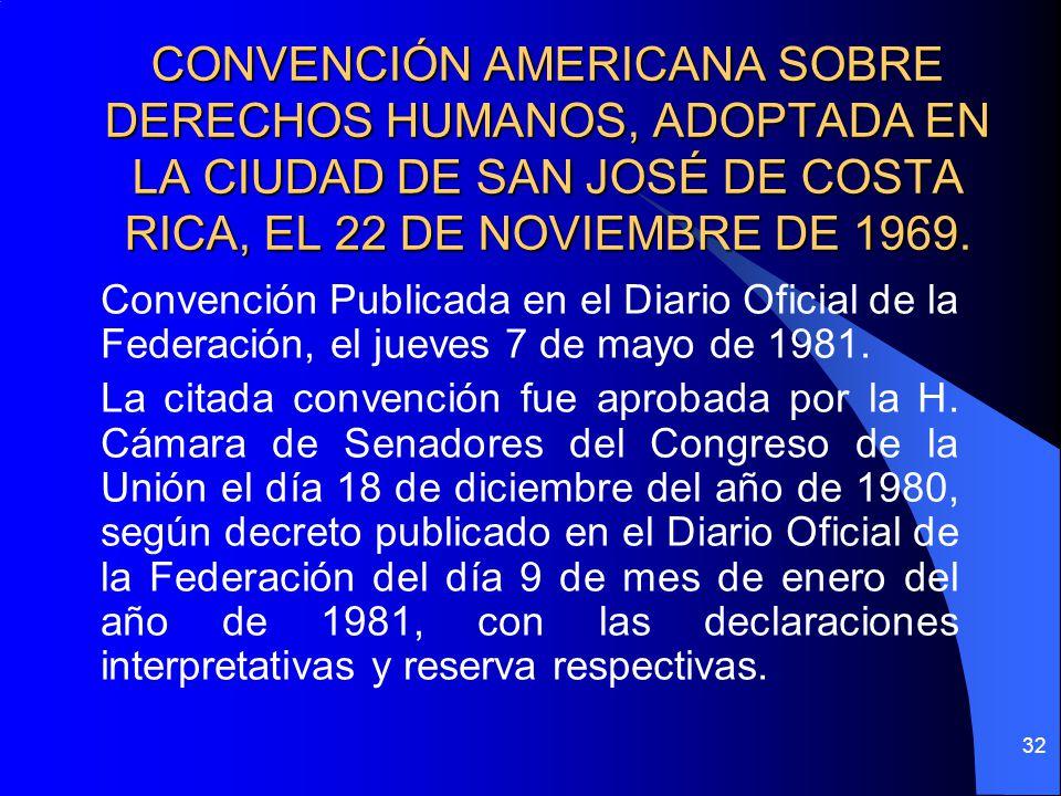 CONVENCIÓN AMERICANA SOBRE DERECHOS HUMANOS, ADOPTADA EN LA CIUDAD DE SAN JOSÉ DE COSTA RICA, EL 22 DE NOVIEMBRE DE 1969. Convención Publicada en el D