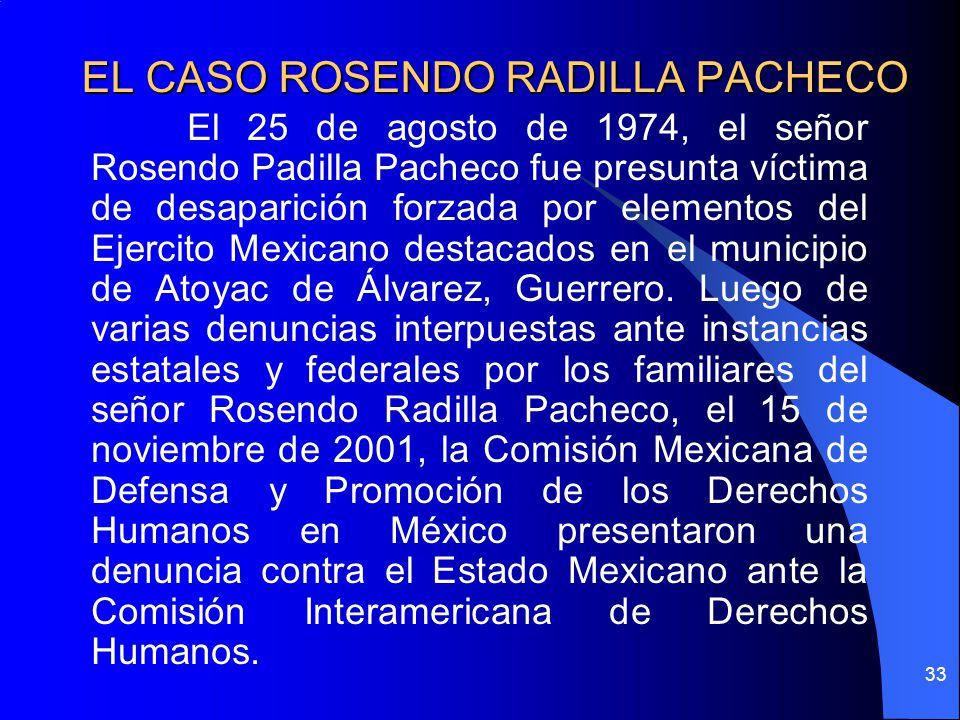 EL CASO ROSENDO RADILLA PACHECO El 25 de agosto de 1974, el señor Rosendo Padilla Pacheco fue presunta víctima de desaparición forzada por elementos d
