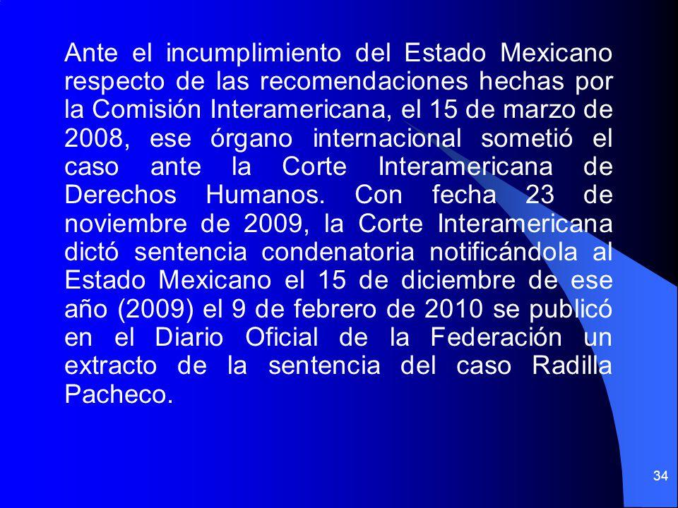 Ante el incumplimiento del Estado Mexicano respecto de las recomendaciones hechas por la Comisión Interamericana, el 15 de marzo de 2008, ese órgano i