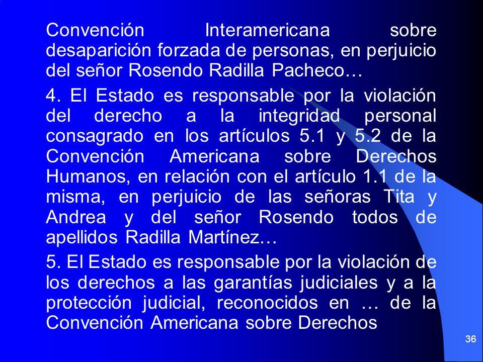 Convención Interamericana sobre desaparición forzada de personas, en perjuicio del señor Rosendo Radilla Pacheco… 4. El Estado es responsable por la v
