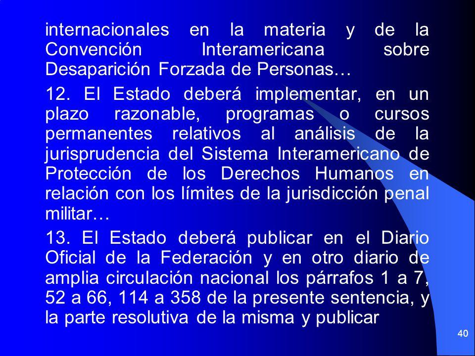 internacionales en la materia y de la Convención Interamericana sobre Desaparición Forzada de Personas… 12. El Estado deberá implementar, en un plazo