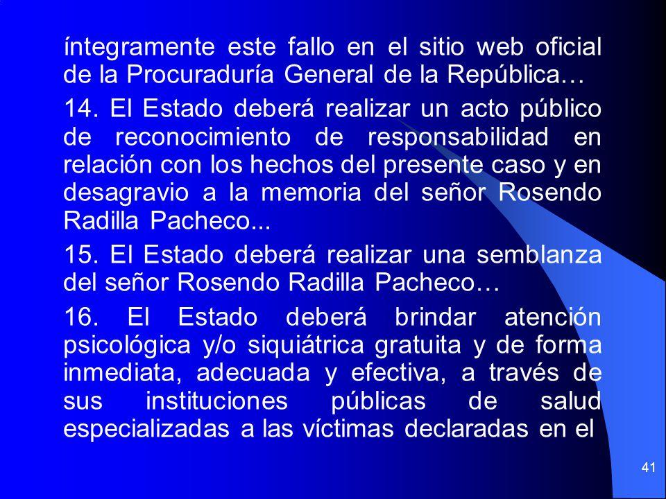 íntegramente este fallo en el sitio web oficial de la Procuraduría General de la República… 14. El Estado deberá realizar un acto público de reconocim