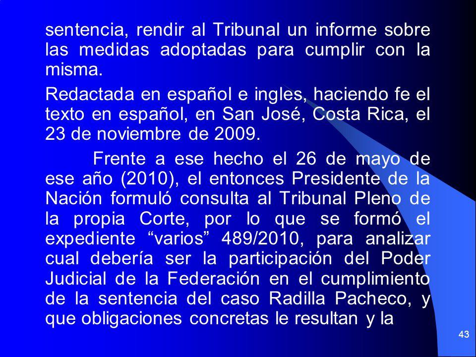 sentencia, rendir al Tribunal un informe sobre las medidas adoptadas para cumplir con la misma. Redactada en español e ingles, haciendo fe el texto en