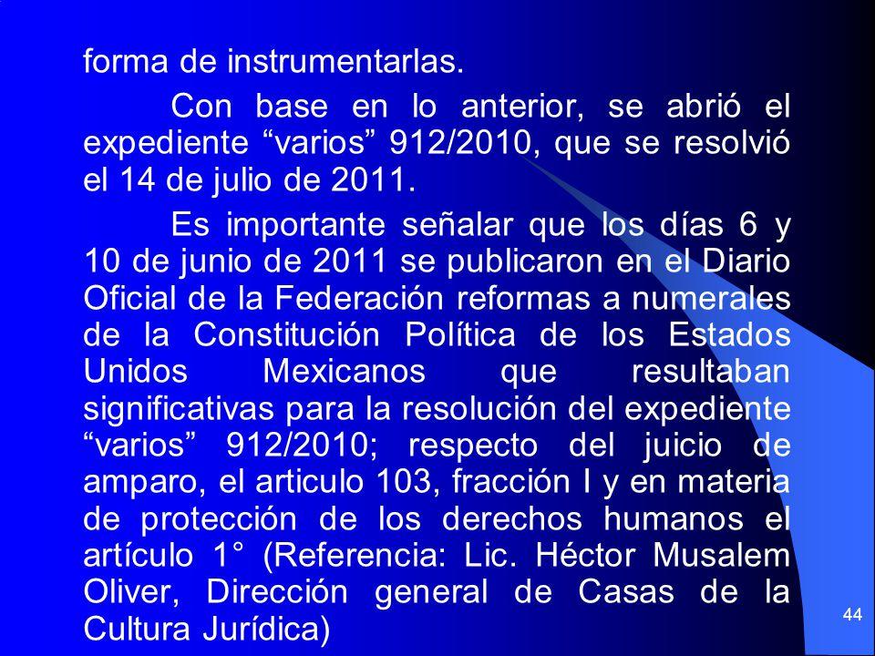 forma de instrumentarlas. Con base en lo anterior, se abrió el expediente varios 912/2010, que se resolvió el 14 de julio de 2011. Es importante señal