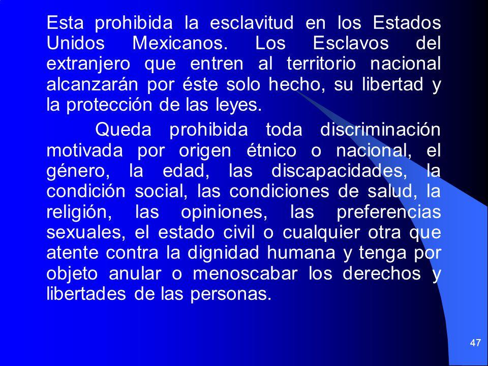 Esta prohibida la esclavitud en los Estados Unidos Mexicanos. Los Esclavos del extranjero que entren al territorio nacional alcanzarán por éste solo h