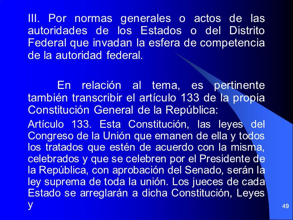 III. Por normas generales o actos de las autoridades de los Estados o del Distrito Federal que invadan la esfera de competencia de la autoridad federa