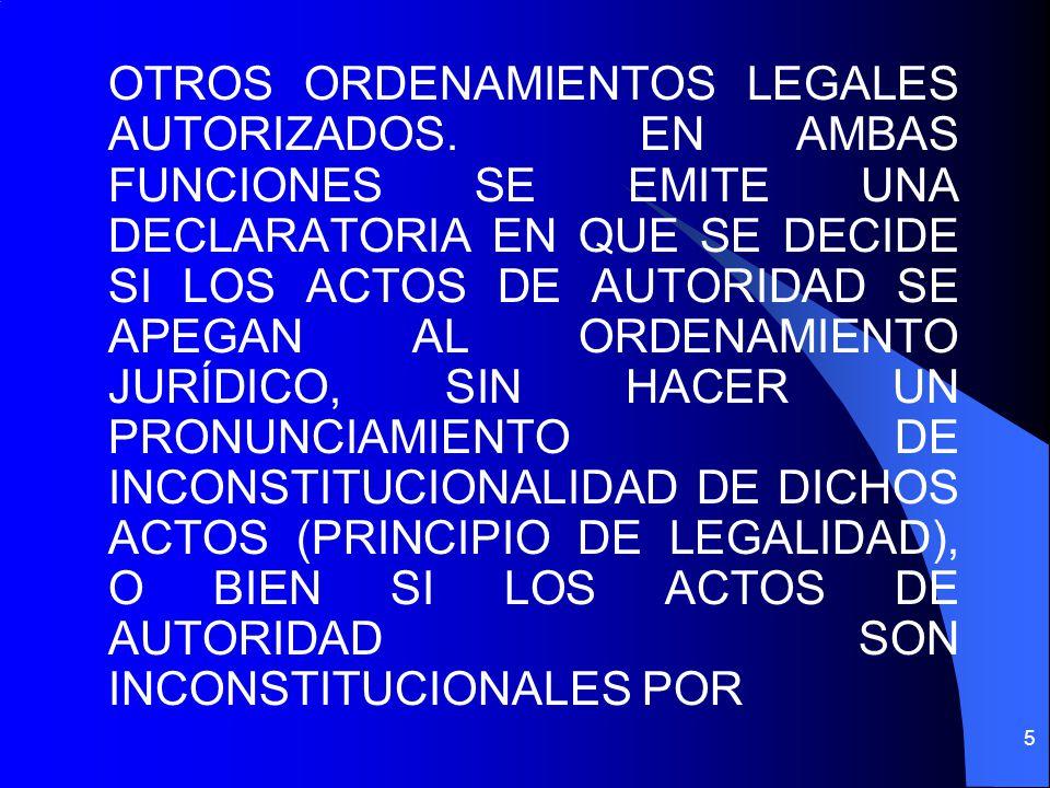 OTROS ORDENAMIENTOS LEGALES AUTORIZADOS. EN AMBAS FUNCIONES SE EMITE UNA DECLARATORIA EN QUE SE DECIDE SI LOS ACTOS DE AUTORIDAD SE APEGAN AL ORDENAMI