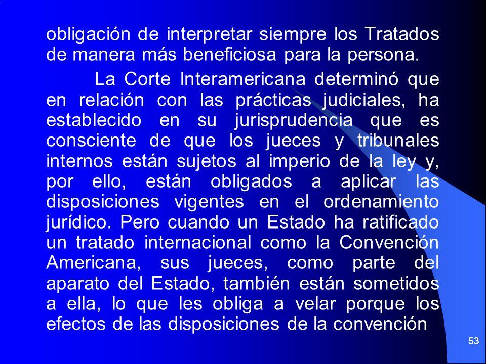 obligación de interpretar siempre los Tratados de manera más beneficiosa para la persona. La Corte Interamericana determinó que en relación con las pr