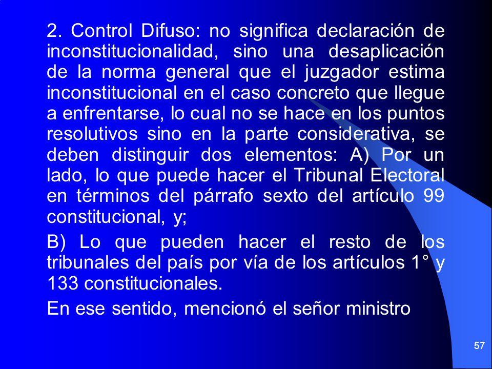 2. Control Difuso: no significa declaración de inconstitucionalidad, sino una desaplicación de la norma general que el juzgador estima inconstituciona