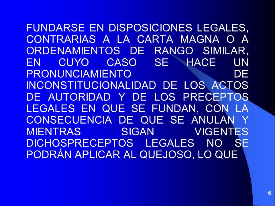 FUNDARSE EN DISPOSICIONES LEGALES, CONTRARIAS A LA CARTA MAGNA O A ORDENAMIENTOS DE RANGO SIMILAR, EN CUYO CASO SE HACE UN PRONUNCIAMIENTO DE INCONSTI