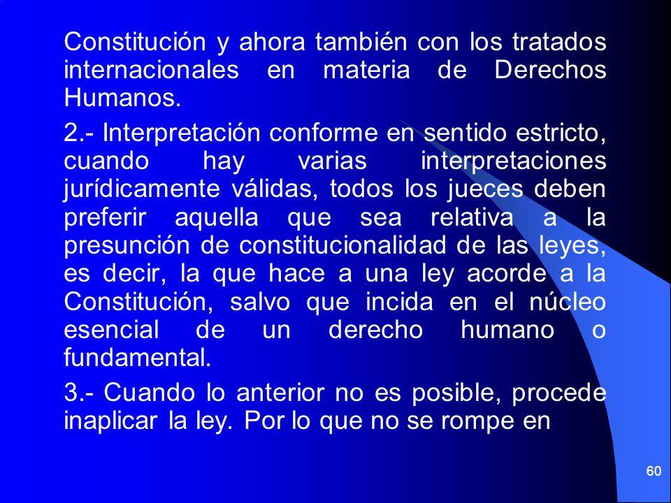 Constitución y ahora también con los tratados internacionales en materia de Derechos Humanos. 2.- Interpretación conforme en sentido estricto, cuando