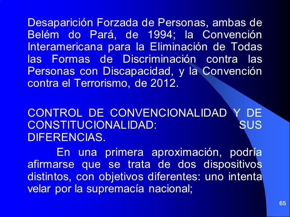 Desaparición Forzada de Personas, ambas de Belém do Pará, de 1994; la Convención Interamericana para la Eliminación de Todas las Formas de Discriminac