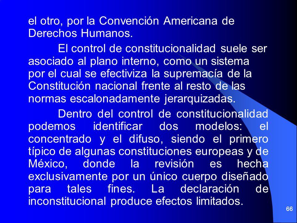el otro, por la Convención Americana de Derechos Humanos. El control de constitucionalidad suele ser asociado al plano interno, como un sistema por el