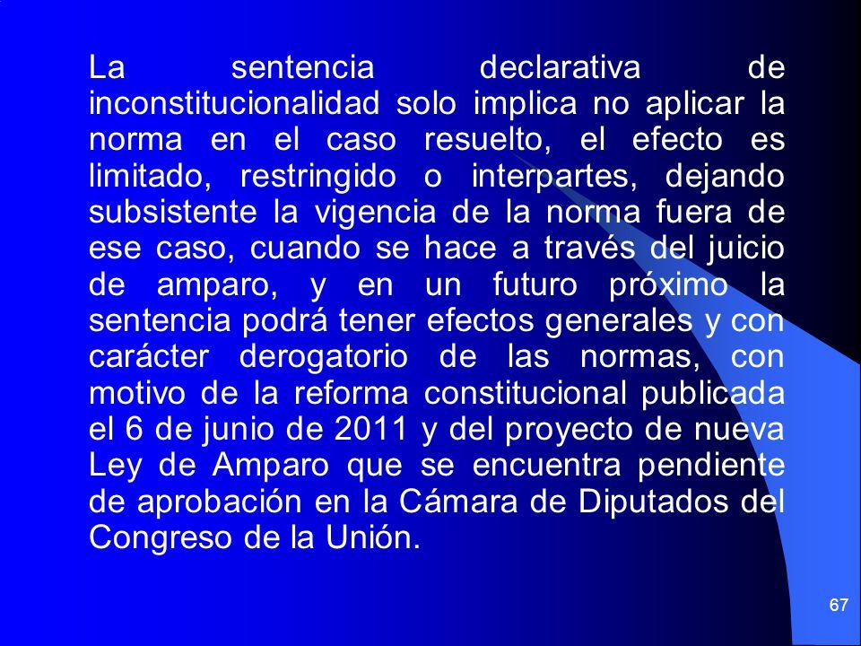 La sentencia declarativa de inconstitucionalidad solo implica no aplicar la norma en el caso resuelto, el efecto es limitado, restringido o interparte