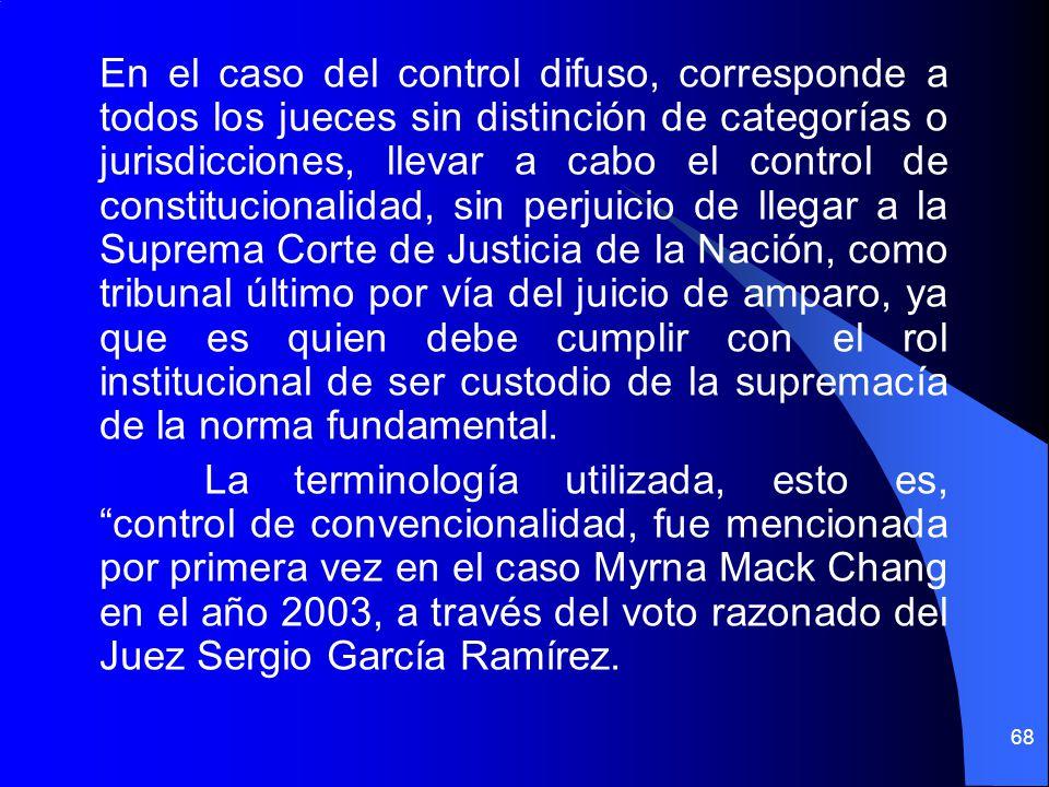 En el caso del control difuso, corresponde a todos los jueces sin distinción de categorías o jurisdicciones, llevar a cabo el control de constituciona