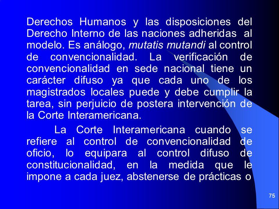 Derechos Humanos y las disposiciones del Derecho Interno de las naciones adheridas al modelo. Es análogo, mutatis mutandi al control de convencionalid