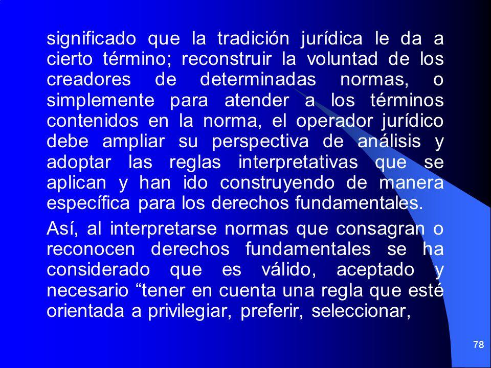 significado que la tradición jurídica le da a cierto término; reconstruir la voluntad de los creadores de determinadas normas, o simplemente para aten