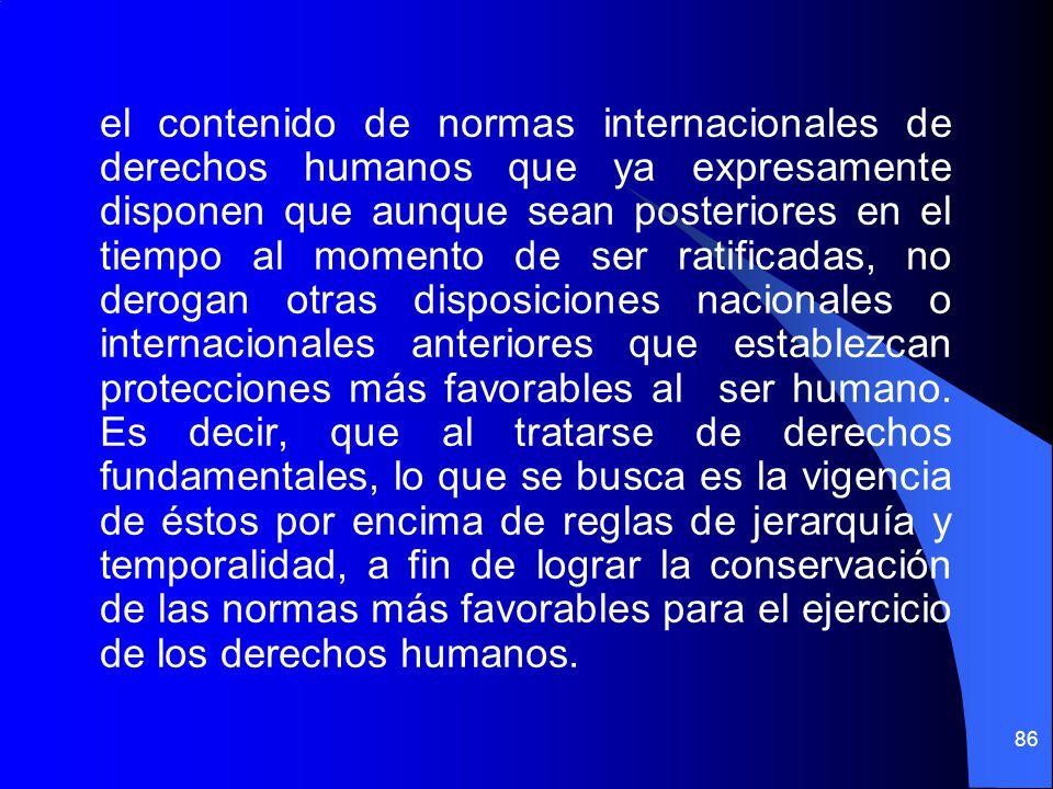 el contenido de normas internacionales de derechos humanos que ya expresamente disponen que aunque sean posteriores en el tiempo al momento de ser rat