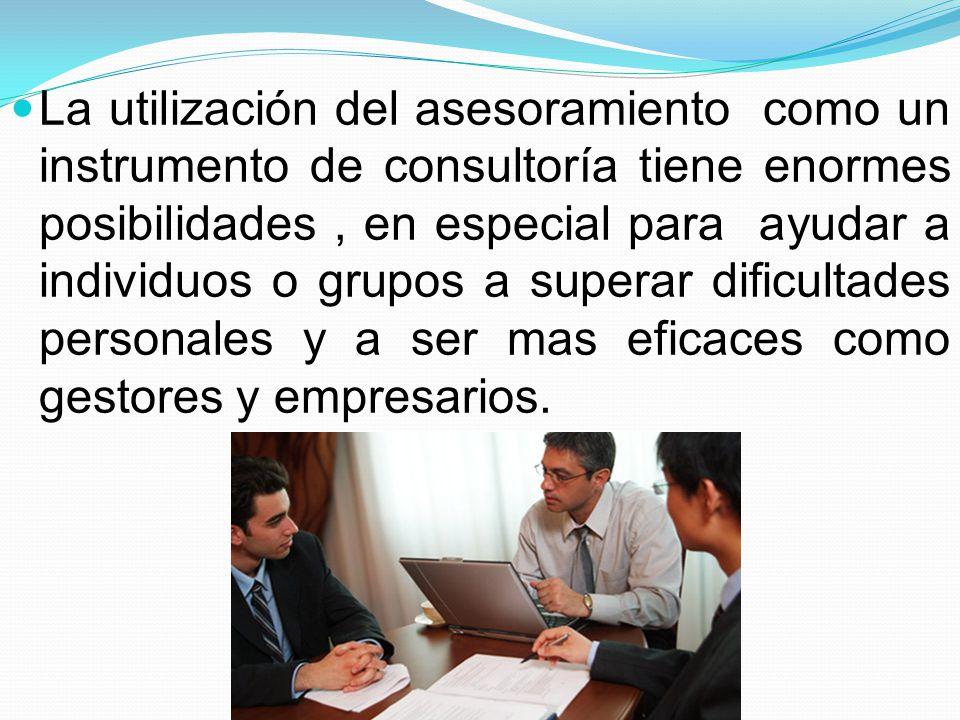 La utilización del asesoramiento como un instrumento de consultoría tiene enormes posibilidades, en especial para ayudar a individuos o grupos a super