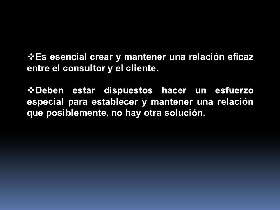 Es esencial crear y mantener una relación eficaz entre el consultor y el cliente. Deben estar dispuestos hacer un esfuerzo especial para establecer y