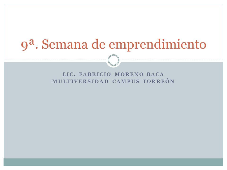 LIC. FABRICIO MORENO BACA MULTIVERSIDAD CAMPUS TORREÓN 9ª. Semana de emprendimiento