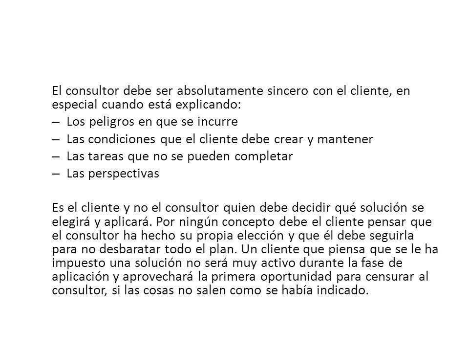 El consultor debe ser absolutamente sincero con el cliente, en especial cuando está explicando: – Los peligros en que se incurre – Las condiciones que