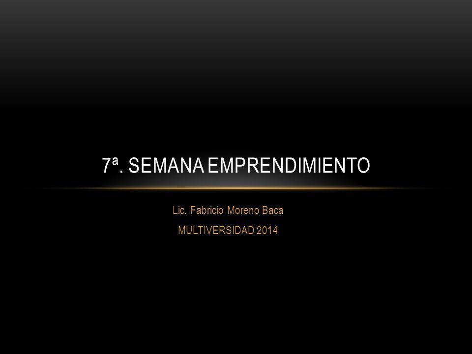 Lic. Fabricio Moreno Baca MULTIVERSIDAD 2014 7ª. SEMANA EMPRENDIMIENTO