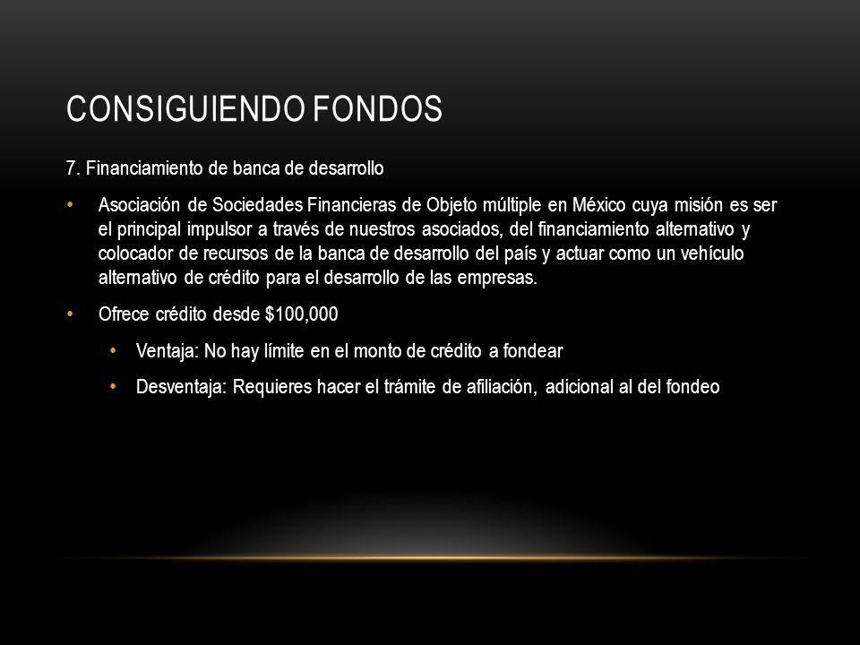 CONSIGUIENDO FONDOS 7. Financiamiento de banca de desarrollo Asociación de Sociedades Financieras de Objeto múltiple en México cuya misión es ser el p