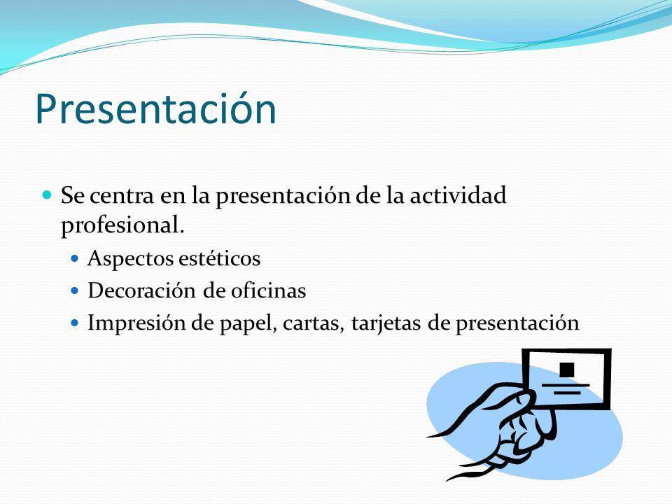 Presentación Se centra en la presentación de la actividad profesional. Aspectos estéticos Decoración de oficinas Impresión de papel, cartas, tarjetas