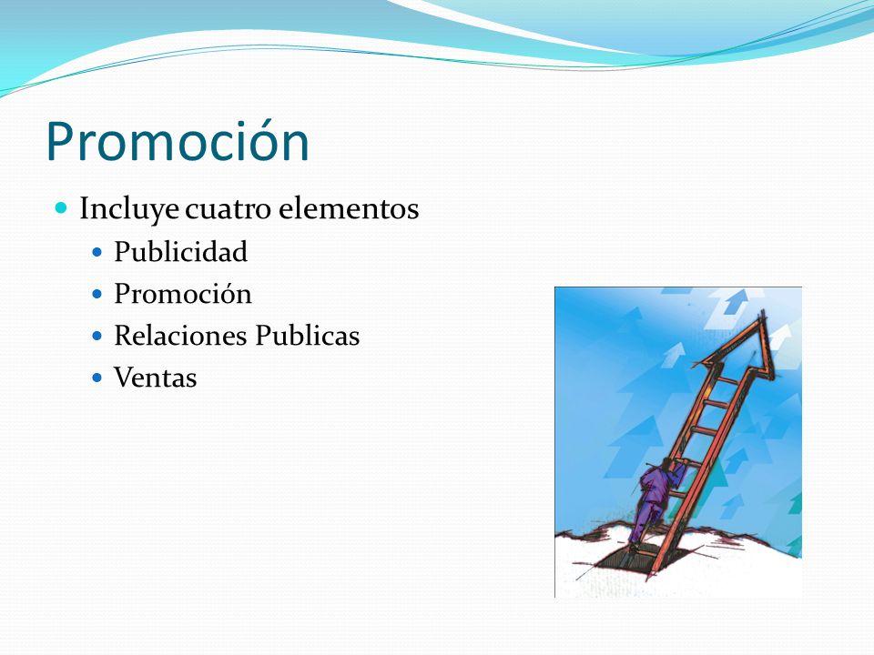 Promoción Incluye cuatro elementos Publicidad Promoción Relaciones Publicas Ventas