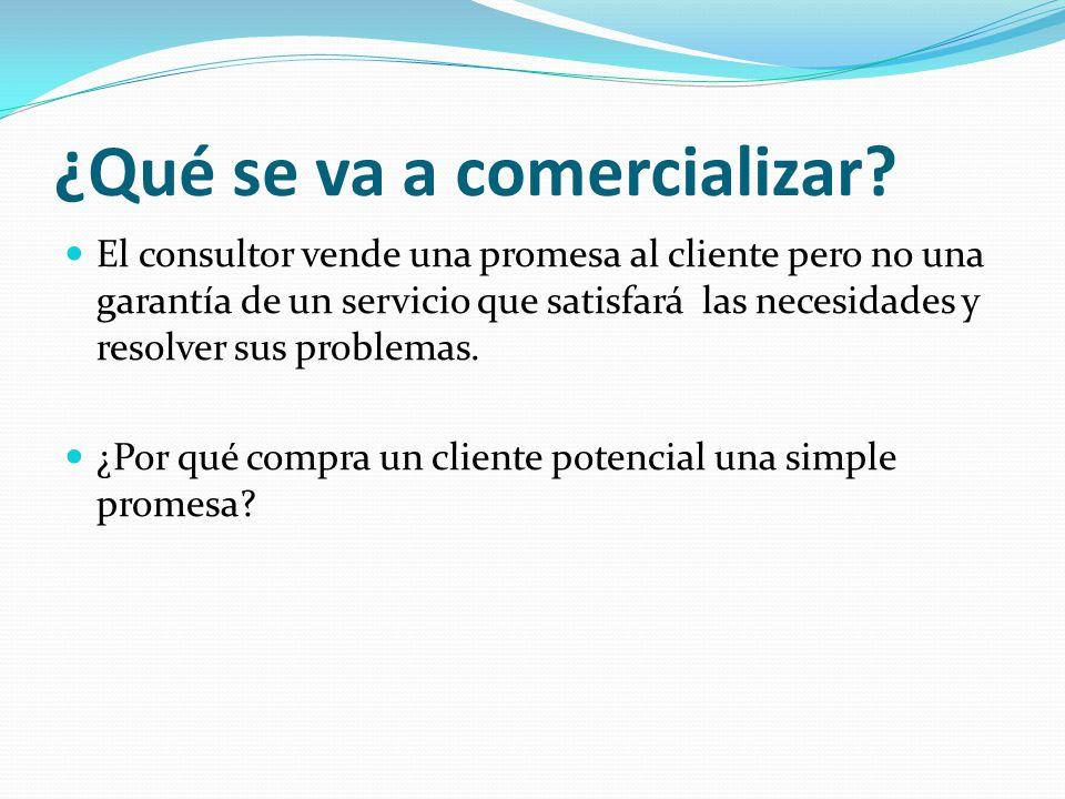 ¿Qué se va a comercializar? El consultor vende una promesa al cliente pero no una garantía de un servicio que satisfará las necesidades y resolver sus