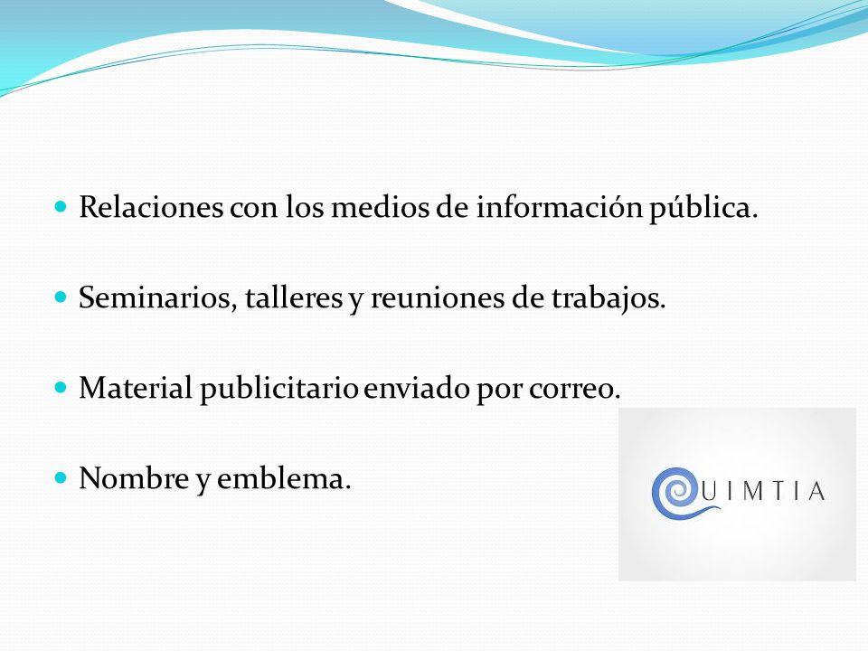 Relaciones con los medios de información pública. Seminarios, talleres y reuniones de trabajos. Material publicitario enviado por correo. Nombre y emb
