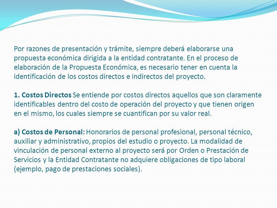 Por razones de presentación y trámite, siempre deberá elaborarse una propuesta económica dirigida a la entidad contratante. En el proceso de elaboraci