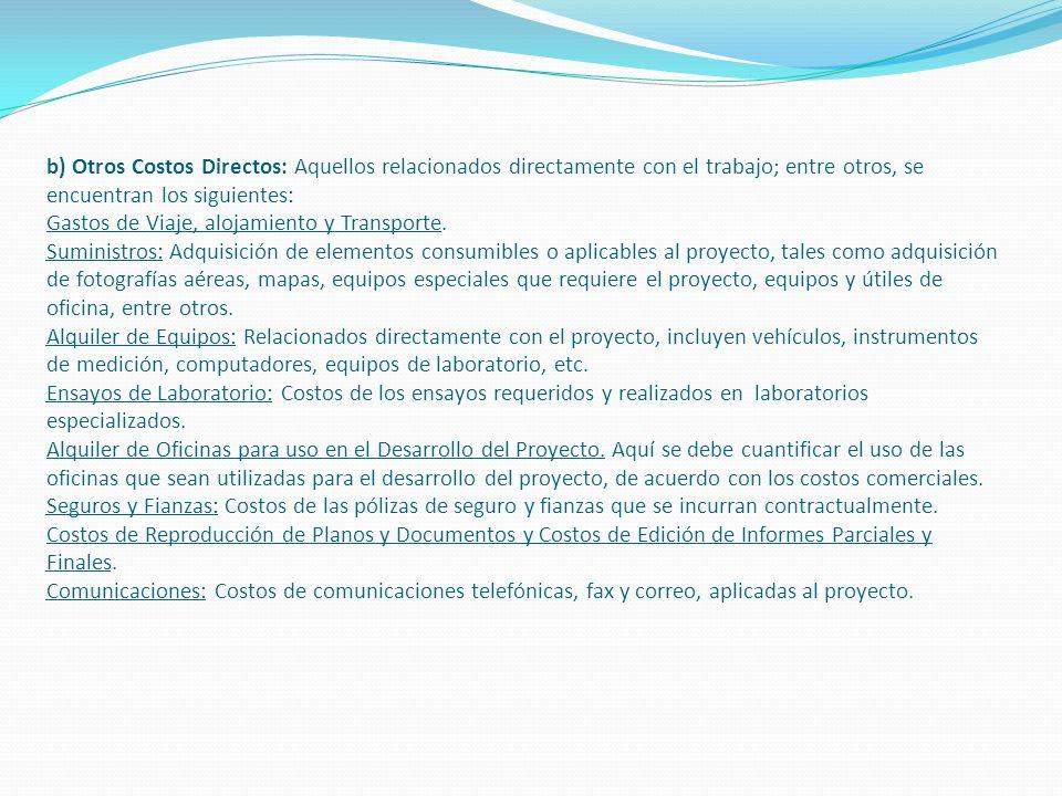 b) Otros Costos Directos: Aquellos relacionados directamente con el trabajo; entre otros, se encuentran los siguientes: Gastos de Viaje, alojamiento y