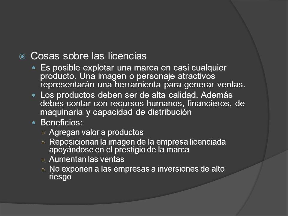 Cosas sobre las licencias Es posible explotar una marca en casi cualquier producto. Una imagen o personaje atractivos representarán una herramienta pa
