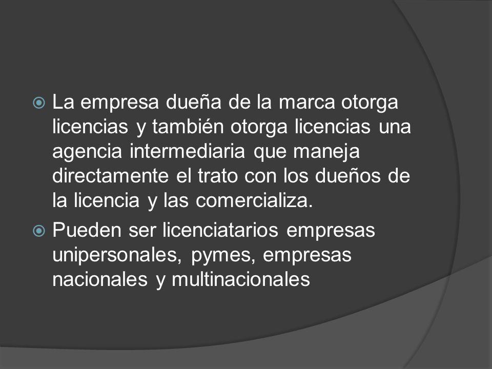 La empresa dueña de la marca otorga licencias y también otorga licencias una agencia intermediaria que maneja directamente el trato con los dueños de