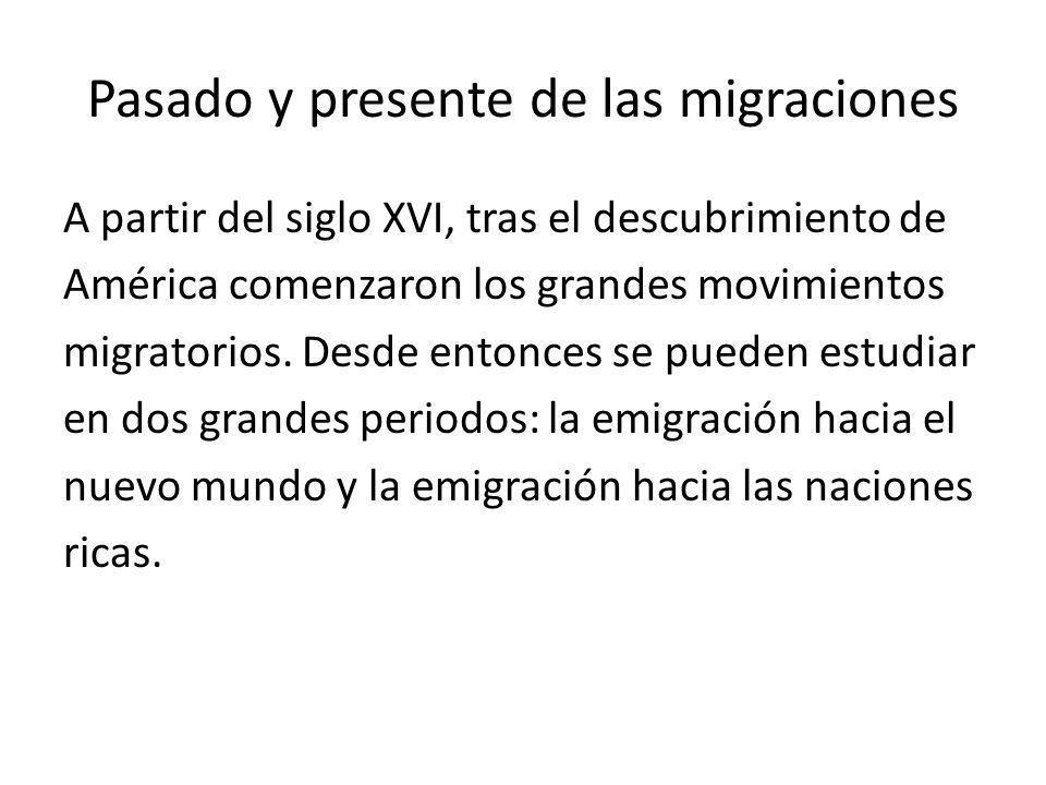 Pasado y presente de las migraciones A partir del siglo XVI, tras el descubrimiento de América comenzaron los grandes movimientos migratorios. Desde e
