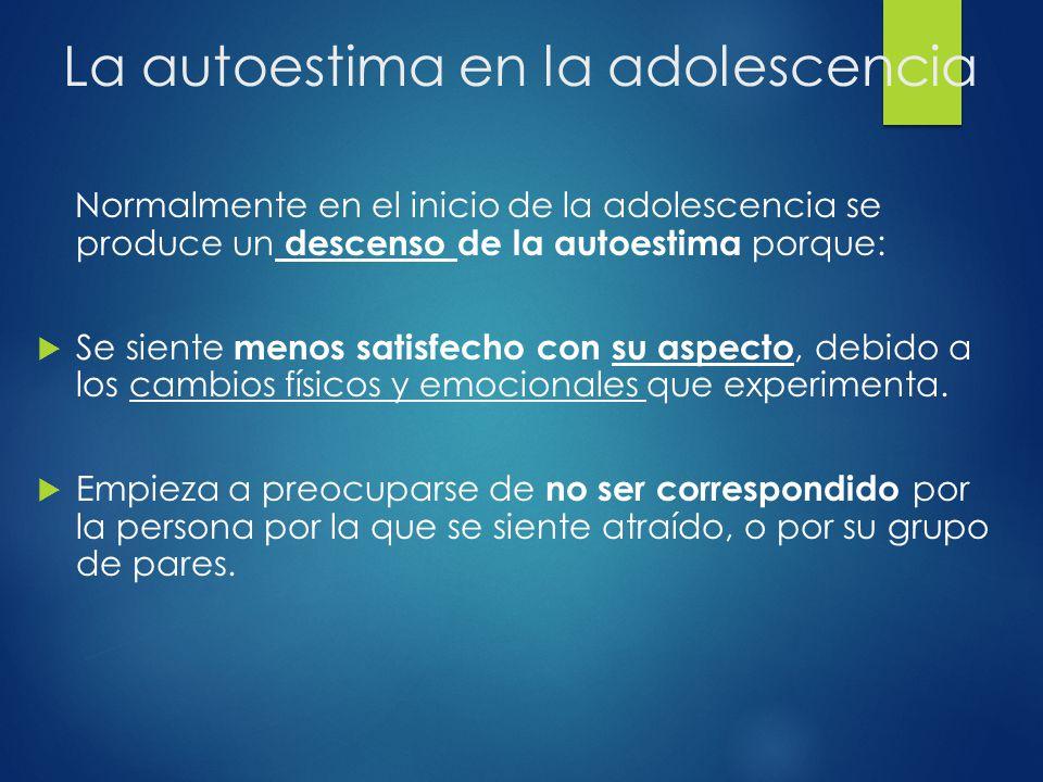 La autoestima en la adolescencia Normalmente en el inicio de la adolescencia se produce un descenso de la autoestima porque: Se siente menos satisfech
