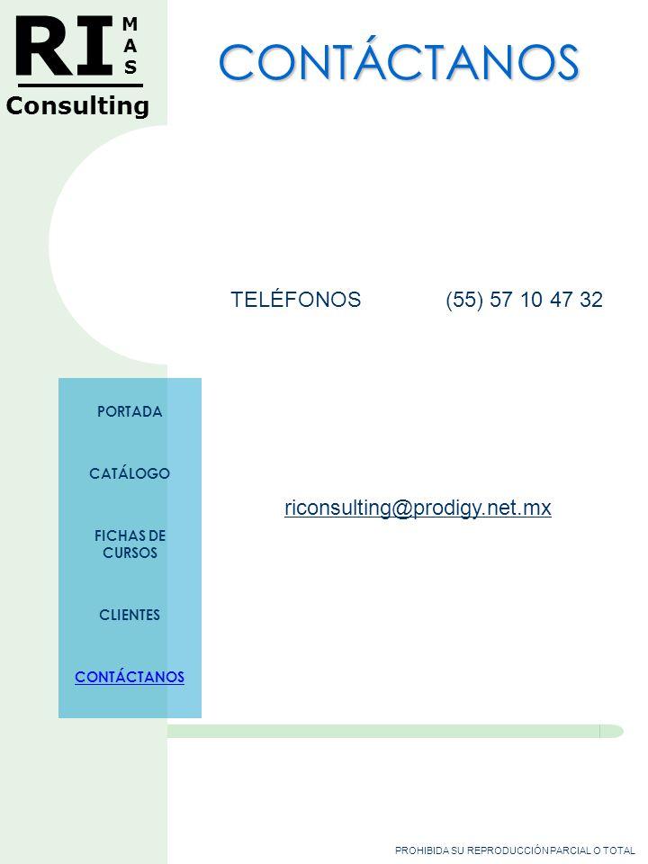 PROHIBIDA SU REPRODUCCIÓN PARCIAL O TOTAL RI MASMAS Consulting TELÉFONOS (55) 57 10 47 32 riconsulting@prodigy.net.mxconsulting@prodigy.net CONTÁCTANOS PORTADA CATÁLOGO FICHAS DE CURSOS CLIENTES CONTÁCTANOS