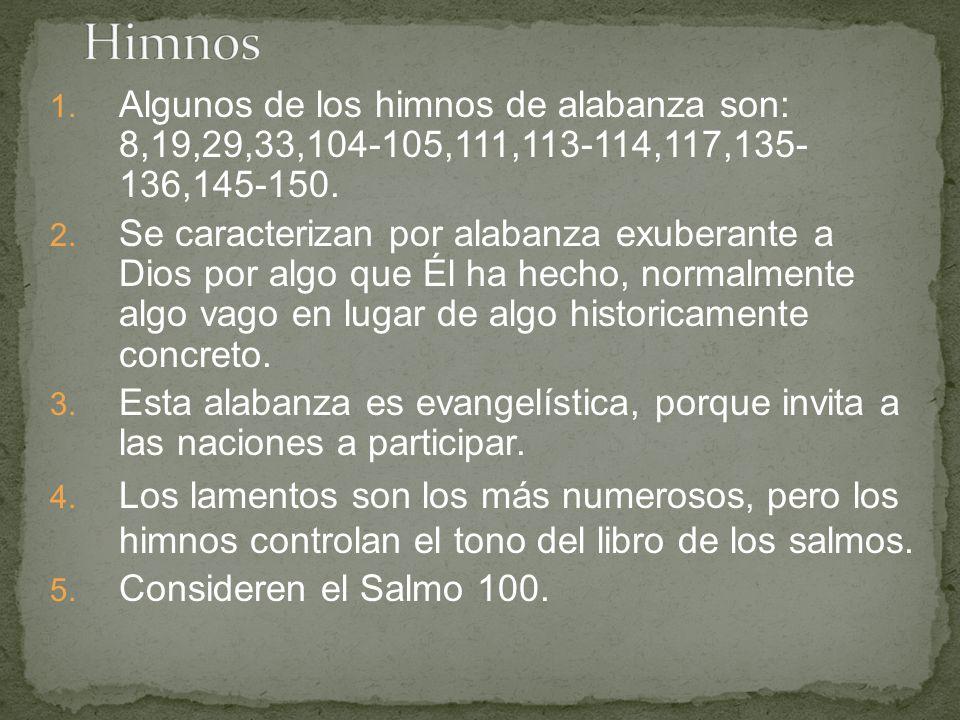 1. Algunos de los himnos de alabanza son: 8,19,29,33,104-105,111,113-114,117,135- 136,145-150. 2. Se caracterizan por alabanza exuberante a Dios por a
