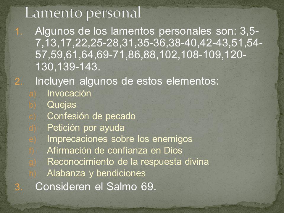 1. Algunos de los lamentos personales son: 3,5- 7,13,17,22,25-28,31,35-36,38-40,42-43,51,54- 57,59,61,64,69-71,86,88,102,108-109,120- 130,139-143. 2.