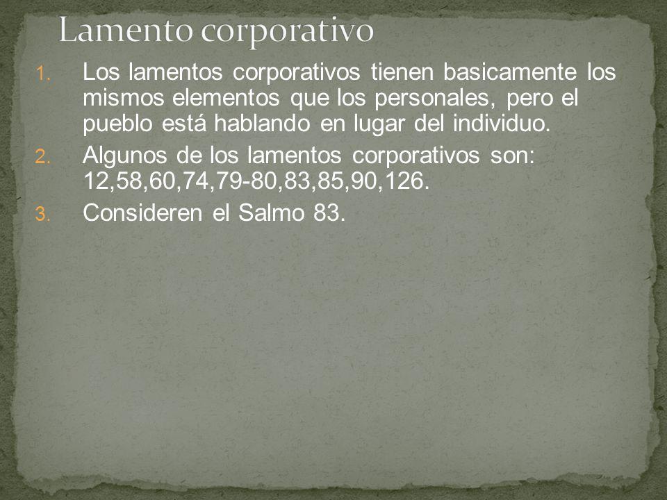 1. Los lamentos corporativos tienen basicamente los mismos elementos que los personales, pero el pueblo está hablando en lugar del individuo. 2. Algun