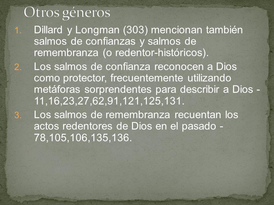 1. Dillard y Longman (303) mencionan también salmos de confianzas y salmos de remembranza (o redentor-históricos). 2. Los salmos de confianza reconoce