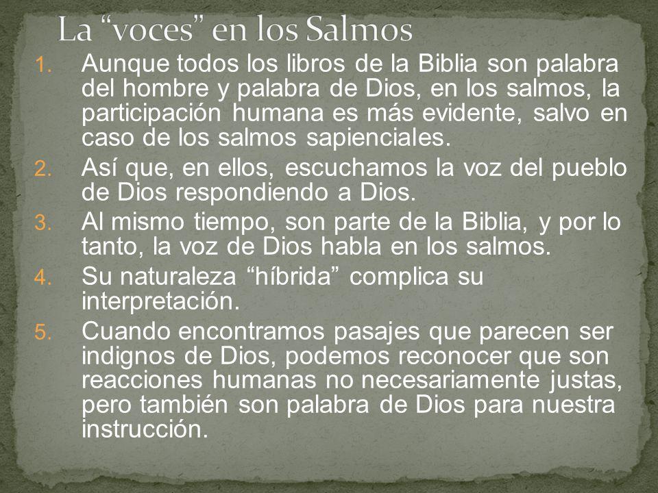 1. Aunque todos los libros de la Biblia son palabra del hombre y palabra de Dios, en los salmos, la participación humana es más evidente, salvo en cas