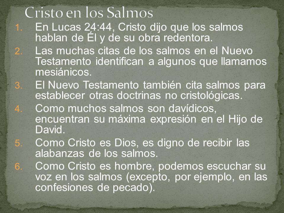 1. En Lucas 24:44, Cristo dijo que los salmos hablan de Él y de su obra redentora. 2. Las muchas citas de los salmos en el Nuevo Testamento identifica
