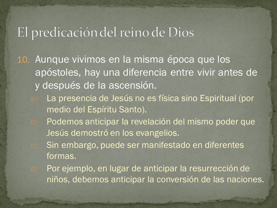 10. Aunque vivimos en la misma época que los apóstoles, hay una diferencia entre vivir antes de y después de la ascensión. a) La presencia de Jesús no